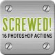 Screwed! 16 Photoshop Actions - GraphicRiver Item for Sale