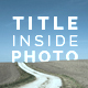 Title Inside Photo - VideoHive Item for Sale
