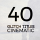 40 Cinematic Glitch Titles - VideoHive Item for Sale