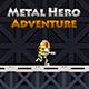 Metal Hero Adventure - CodeCanyon Item for Sale