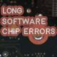 Long Software Chip Errors