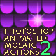 Animated Mosaic 2 Photoshop Actions - GraphicRiver Item for Sale