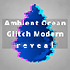 Ambient Ocean Glitch Modern Reveal - AudioJungle Item for Sale