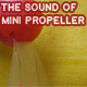 The Sound Of Mini Propeller