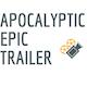 Apocalyptic Epic Trailer