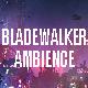 Bladewalker Ambiance