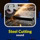 Steel Cutting Sound