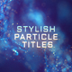 Stylish Particle Titles - VideoHive Item for Sale