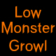 Low Monster Growl 15