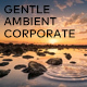 Gentle Ambient Corporate - AudioJungle Item for Sale