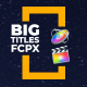 Big Titles I FCPX & Motion - VideoHive Item for Sale