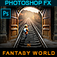 Fantasy World - Photoshop Effect - GraphicRiver Item for Sale