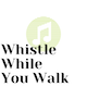 Whistle While You Walk