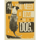 All You Need Is Love And A Dog - GraphicRiver Item for Sale