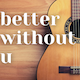 Better Without U