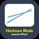 Hacksaw Blade Cutting Sound