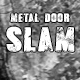 Metal Door Slam